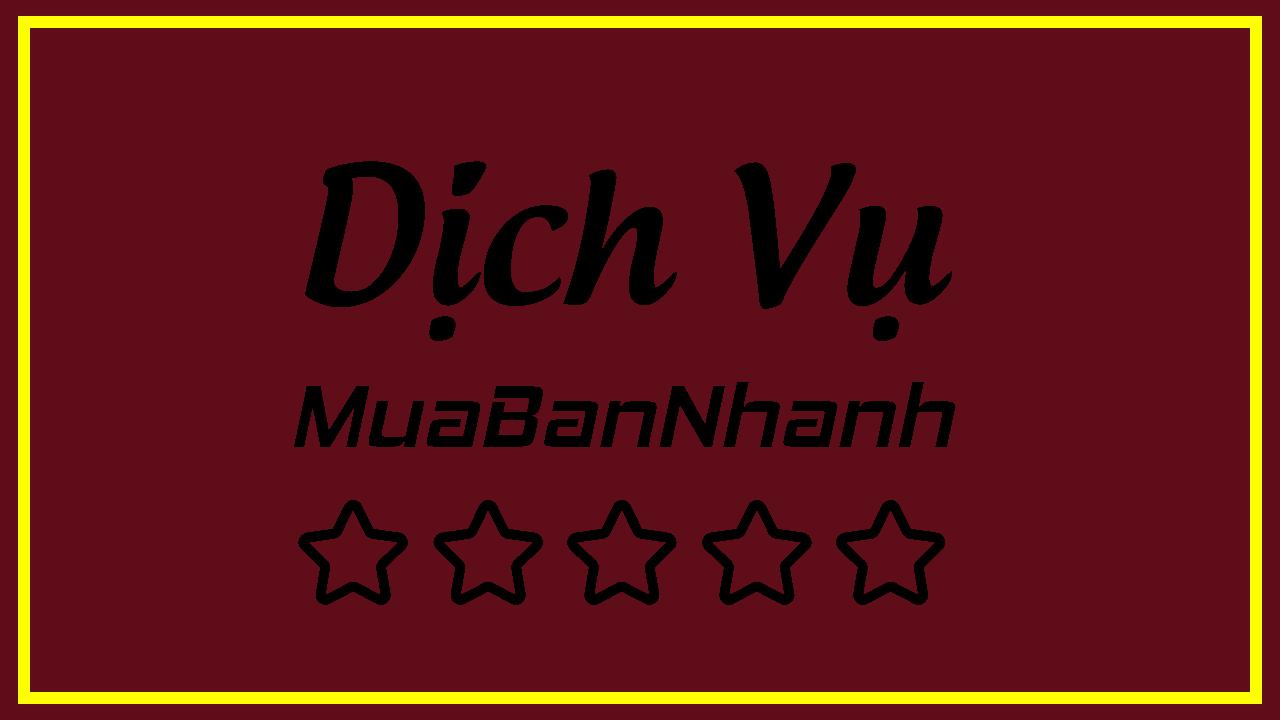 Dịch Vụ MuaBanNhanh - dịch vụ sản xuất, gia công, thi công, lắp đặt, sửa chữa, cho thuê