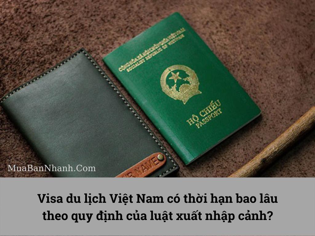 Visa du lịch Việt Nam có thời hạn bao lâu theo quy định của luật xuất nhập cảnh?