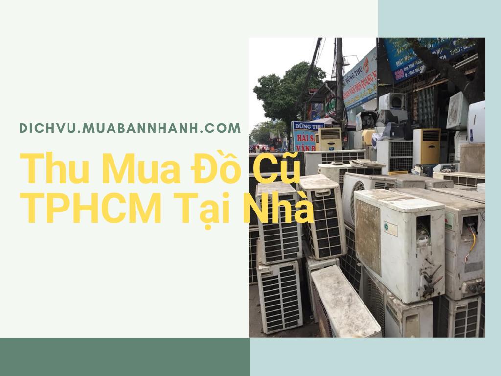 Dịch vụ thu mua đồ cũ TPHCM tại nhà trên MuaBanNhanh