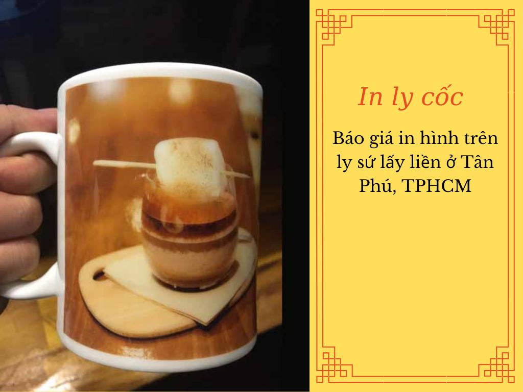 Báo giá in hình trên ly sứ lấy liền ở Tân Phú, TPHCM