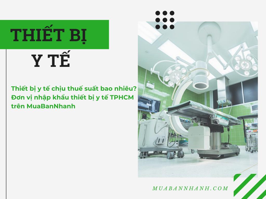 Thiết bị y tế chịu thuế suất bao nhiêu? Đơn vị nhập khẩu thiết bị y tế TPHCM trên MuaBanNhanh
