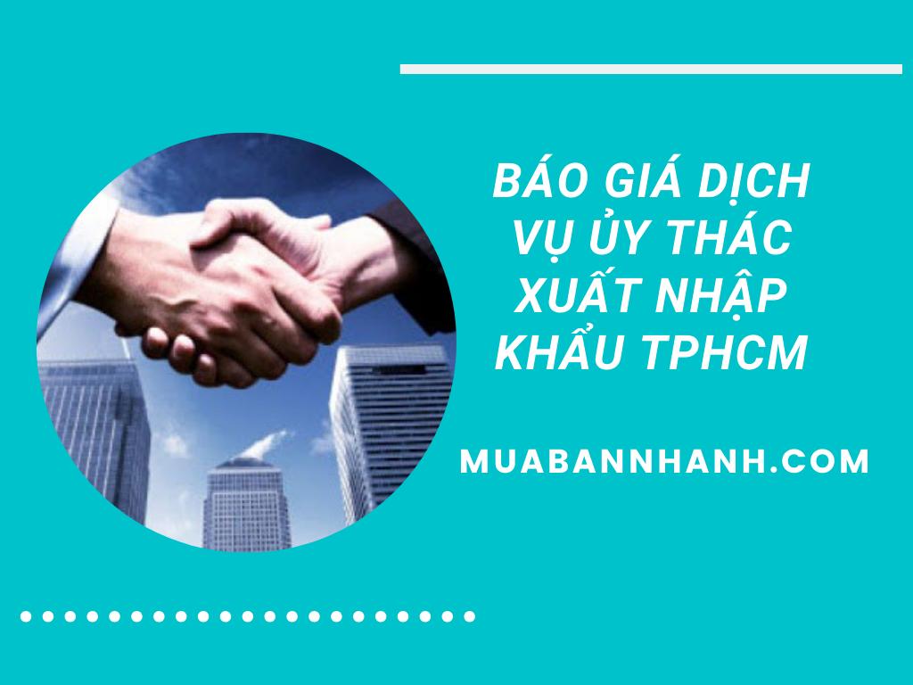 Báo giá dịch vụ ủy thác xuất nhập khẩu TPHCM