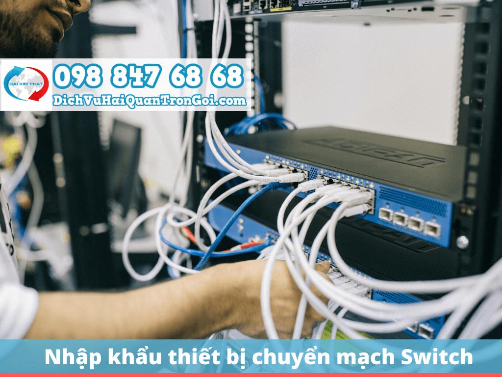 Nhập khẩu thiết bị chuyển mạch (Switch), nhanh chóng & lấy hàng ngay