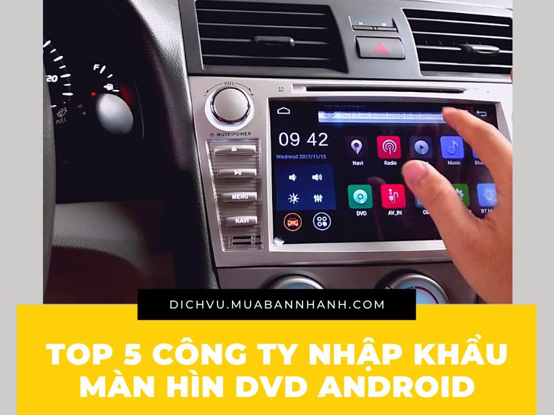 Top 5 công ty nhập khẩu đầu DVD ô tô, màn hình DVD Android ô tô tại TPHCM